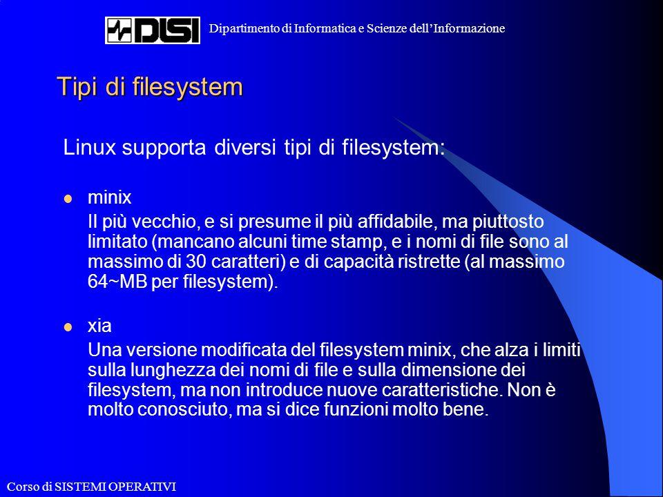 Corso di SISTEMI OPERATIVI Dipartimento di Informatica e Scienze dell'Informazione Tipi di filesystem Linux supporta diversi tipi di filesystem: minix