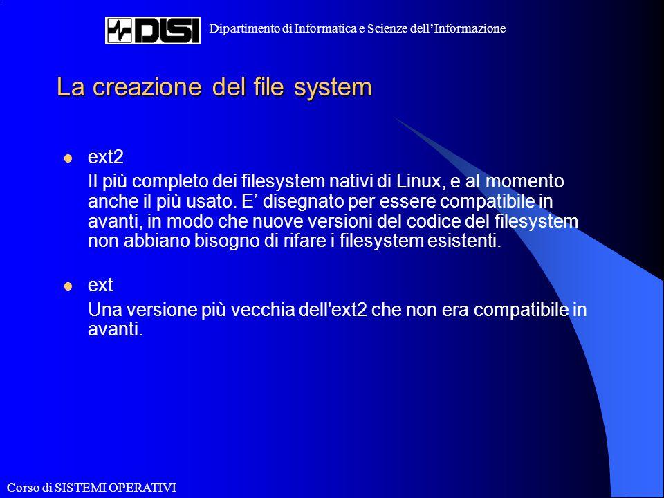 Corso di SISTEMI OPERATIVI Dipartimento di Informatica e Scienze dell'Informazione La creazione del file system ext2 Il più completo dei filesystem na