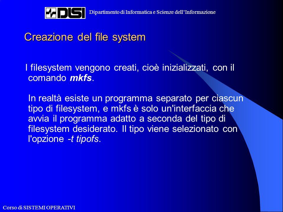 Corso di SISTEMI OPERATIVI Dipartimento di Informatica e Scienze dell'Informazione Creazione del file system I filesystem vengono creati, cioè inizial