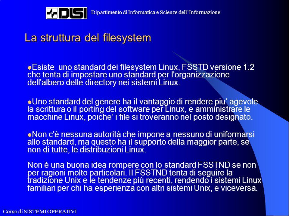 Corso di SISTEMI OPERATIVI Dipartimento di Informatica e Scienze dell'Informazione La struttura del filesystem Esiste uno standard dei filesystem Linu
