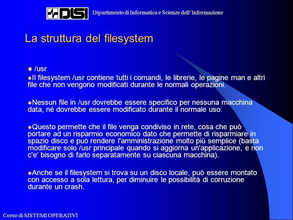 Corso di SISTEMI OPERATIVI Dipartimento di Informatica e Scienze dell'Informazione La struttura del filesystem /usr Il filesystem /usr contiene tutti