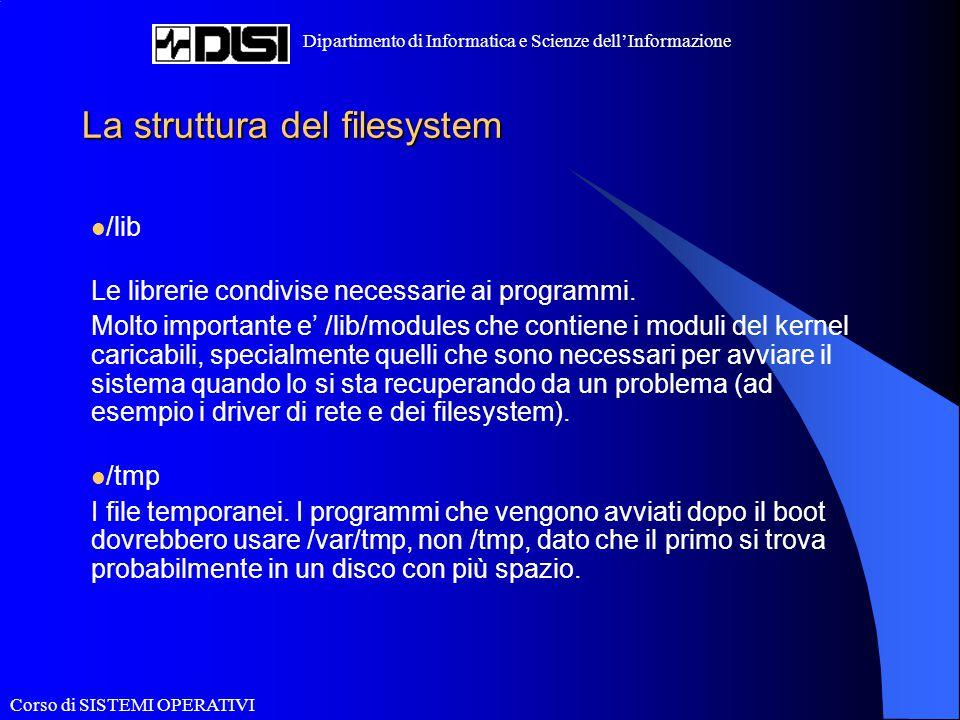 Corso di SISTEMI OPERATIVI Dipartimento di Informatica e Scienze dell'Informazione La struttura del filesystem /lib Le librerie condivise necessarie a
