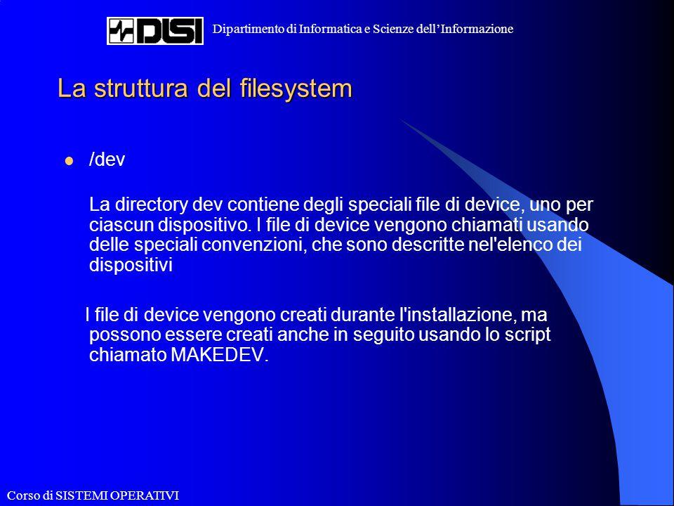 Corso di SISTEMI OPERATIVI Dipartimento di Informatica e Scienze dell'Informazione La struttura del filesystem /dev La directory dev contiene degli sp
