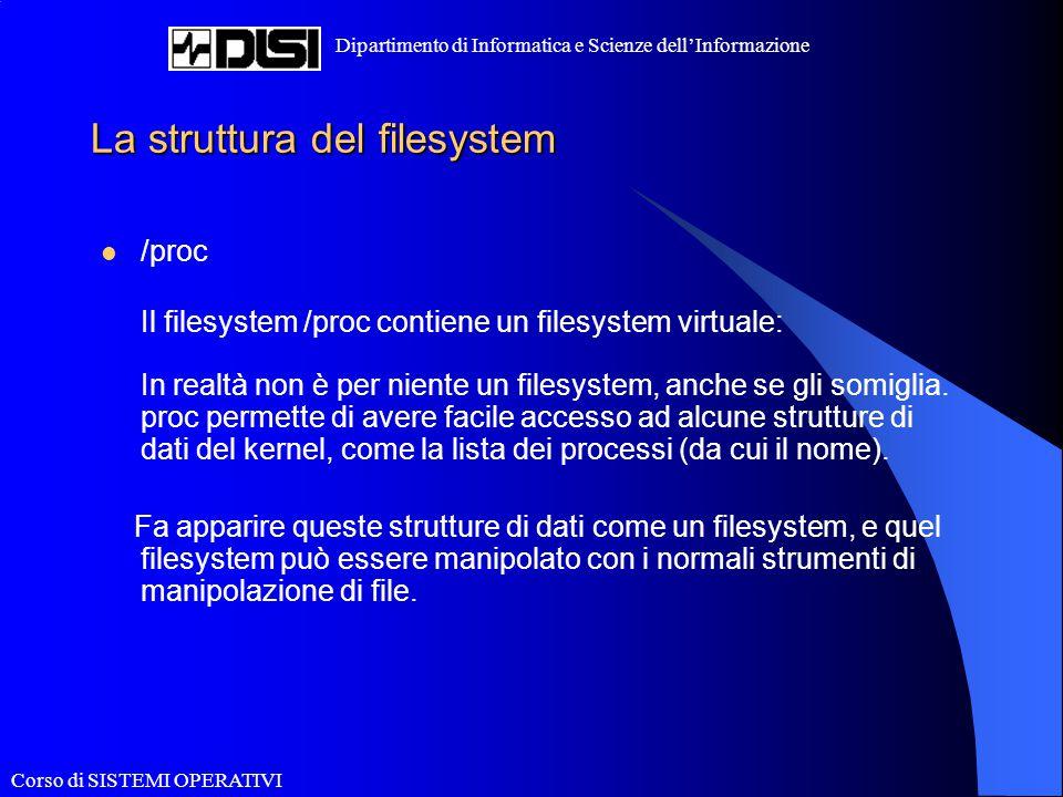 Corso di SISTEMI OPERATIVI Dipartimento di Informatica e Scienze dell'Informazione La struttura del filesystem /proc Il filesystem /proc contiene un f