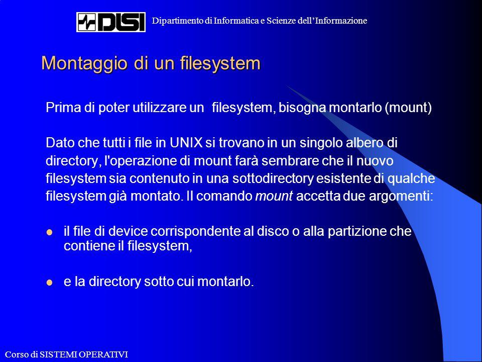Corso di SISTEMI OPERATIVI Dipartimento di Informatica e Scienze dell'Informazione Montaggio di un filesystem Prima di poter utilizzare un filesystem,