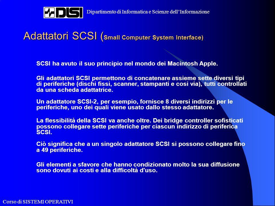Corso di SISTEMI OPERATIVI Dipartimento di Informatica e Scienze dell'Informazione Adattatori SCSI ( Small Computer System Interface) SCSI ha avuto il
