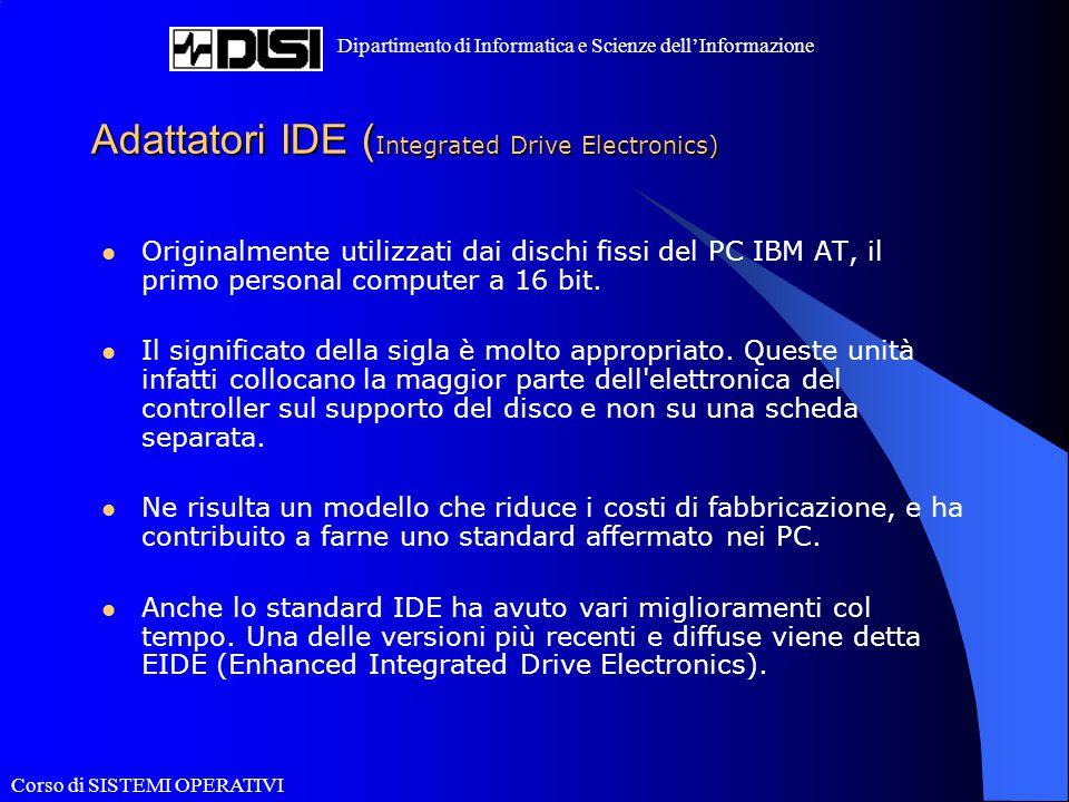 Corso di SISTEMI OPERATIVI Dipartimento di Informatica e Scienze dell'Informazione Adattatori IDE ( Integrated Drive Electronics) Originalmente utiliz