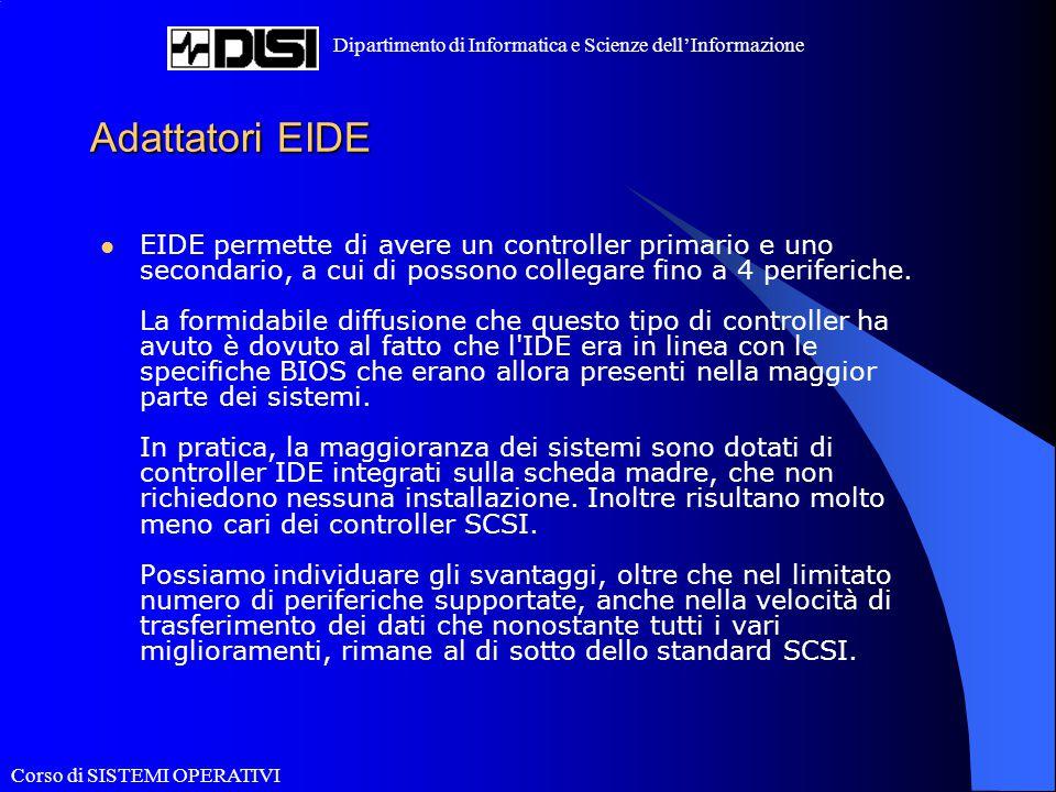 Corso di SISTEMI OPERATIVI Dipartimento di Informatica e Scienze dell'Informazione Adattatori EIDE EIDE permette di avere un controller primario e uno