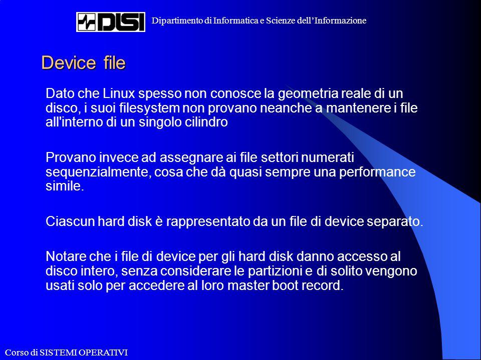 Corso di SISTEMI OPERATIVI Dipartimento di Informatica e Scienze dell'Informazione La creazione del file system Oltre a questi vengono supportati filesystem di altri sistemi operativi, per rendere più semplice lo scambio di file: msdos Compatibilità con i filesystem FAT di MS-DOS (e OS/2 e Windows NT).