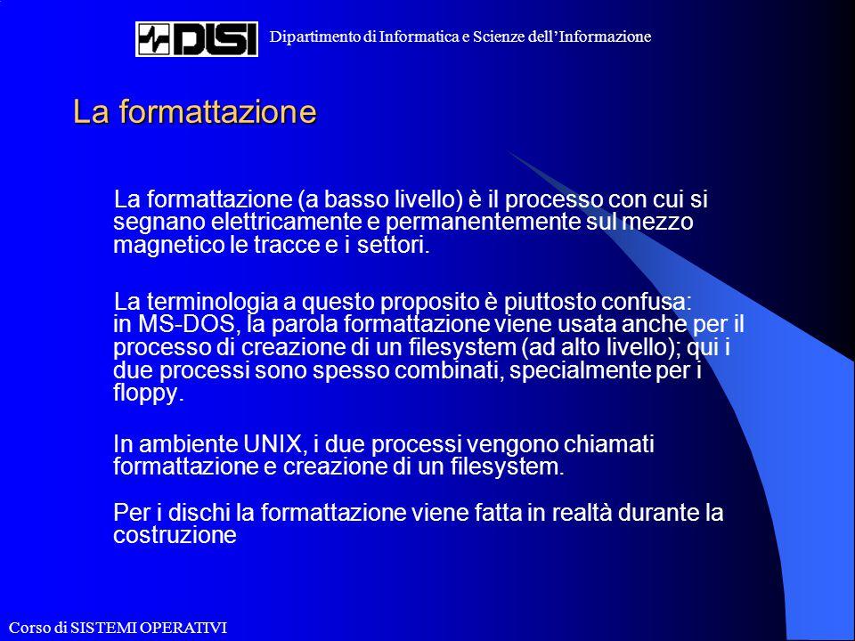 Corso di SISTEMI OPERATIVI Dipartimento di Informatica e Scienze dell'Informazione La formattazione La formattazione (a basso livello) è il processo c