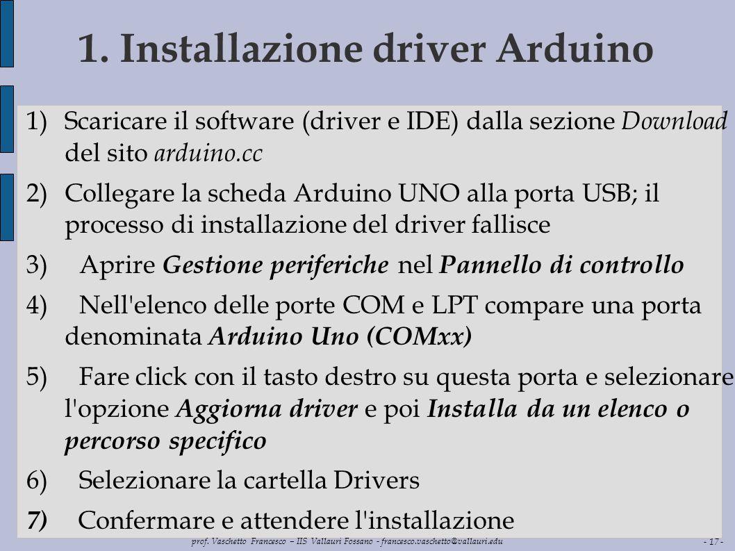 - 17 - prof. Vaschetto Francesco – IIS Vallauri Fossano - francesco.vaschetto@vallauri.edu 1. Installazione driver Arduino 1)Scaricare il software (dr