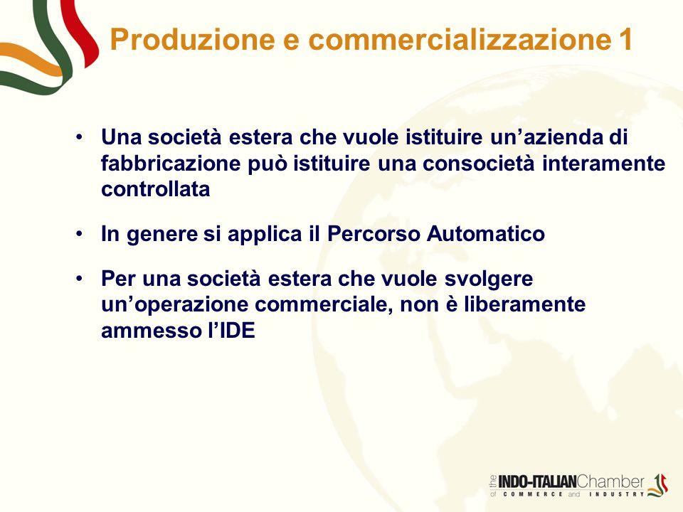 Produzione e commercializzazione 1 Una società estera che vuole istituire un'azienda di fabbricazione può istituire una consocietà interamente controllata In genere si applica il Percorso Automatico Per una società estera che vuole svolgere un'operazione commerciale, non è liberamente ammesso l'IDE