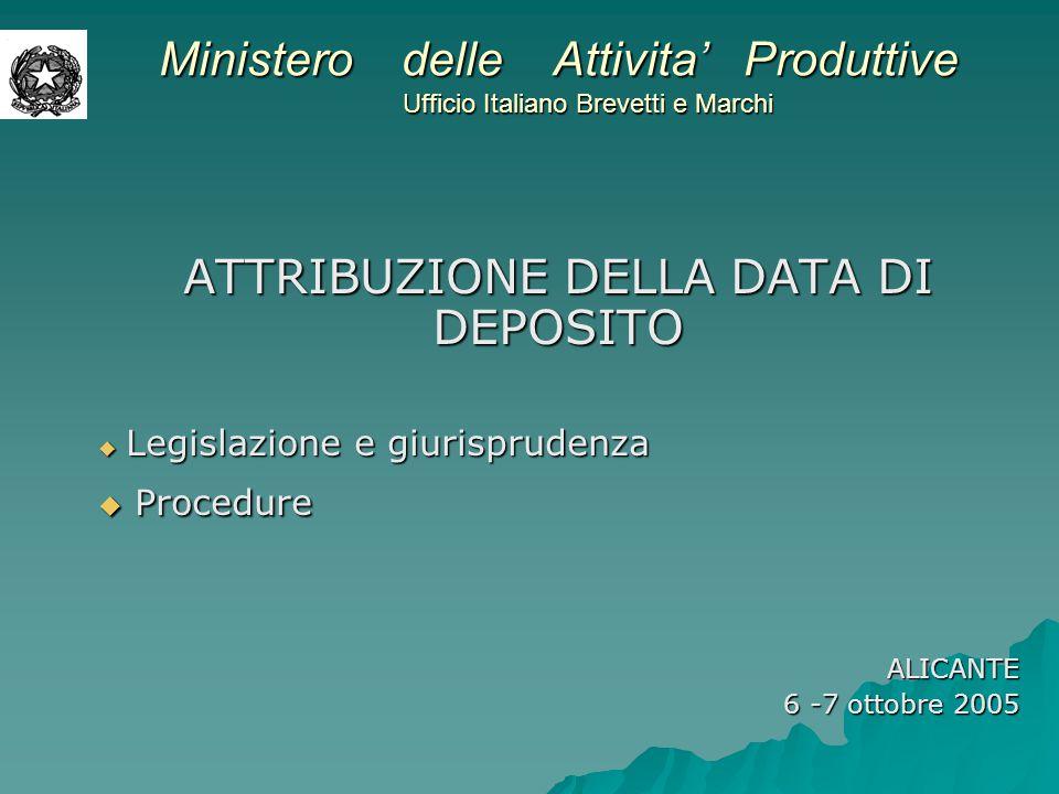 Ministero delle Attivita' Produttive Ufficio Italiano Brevetti e Marchi ATTRIBUZIONE DELLA DATA DI DEPOSITO  Legislazione e giurisprudenza  Procedure ALICANTE 6 -7 ottobre 2005