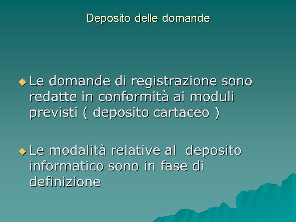 Deposito delle domande  Le domande di registrazione sono redatte in conformità ai moduli previsti ( deposito cartaceo )  Le modalità relative al deposito informatico sono in fase di definizione