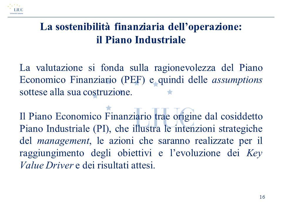 La sostenibilità finanziaria dell'operazione: il Piano Industriale La valutazione si fonda sulla ragionevolezza del Piano Economico Finanziario (PEF)