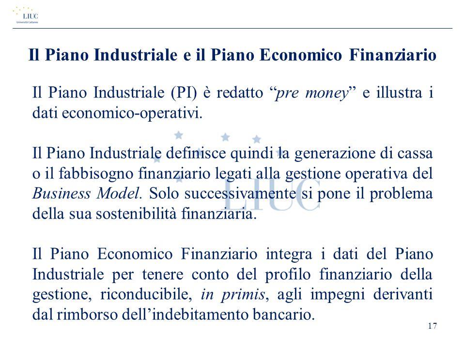 """Il Piano Industriale e il Piano Economico Finanziario Il Piano Industriale (PI) è redatto """"pre money"""" e illustra i dati economico-operativi. Il Piano"""