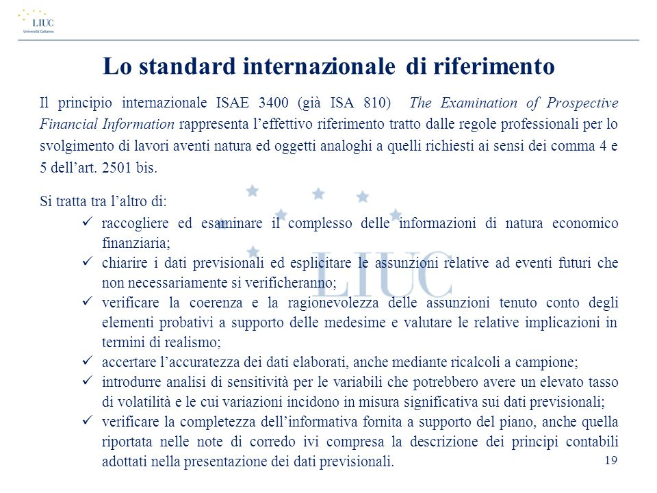 Lo standard internazionale di riferimento Il principio internazionale ISAE 3400 (già ISA 810) The Examination of Prospective Financial Information rap