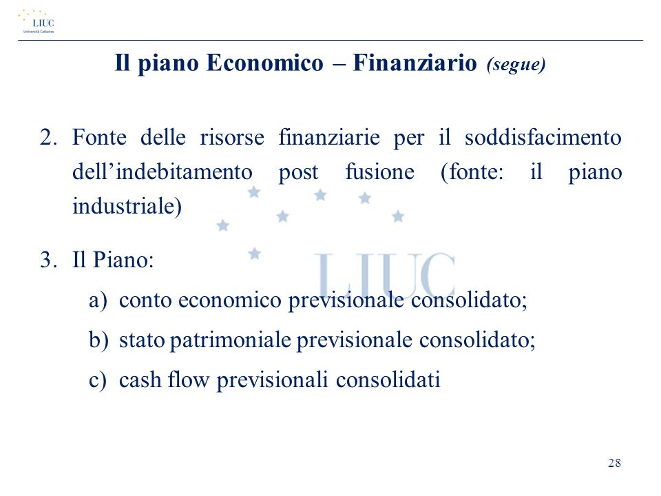 Il piano Economico – Finanziario (segue) 2.Fonte delle risorse finanziarie per il soddisfacimento dell'indebitamento post fusione (fonte: il piano ind