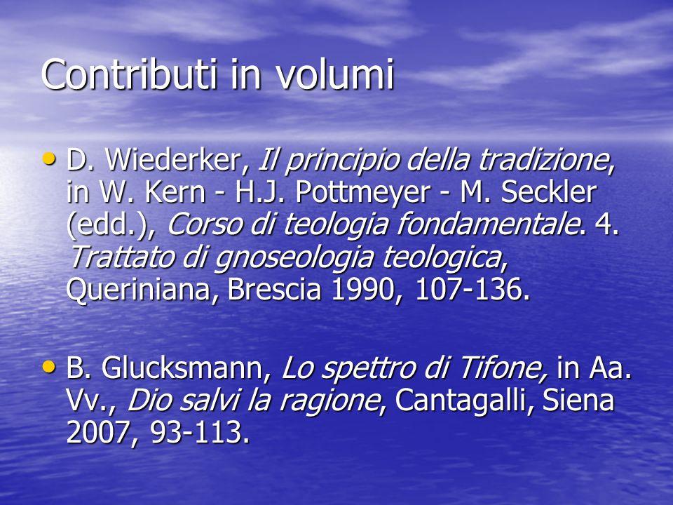 Contributi in volumi D. Wiederker, Il principio della tradizione, in W. Kern - H.J. Pottmeyer - M. Seckler (edd.), Corso di teologia fondamentale. 4.