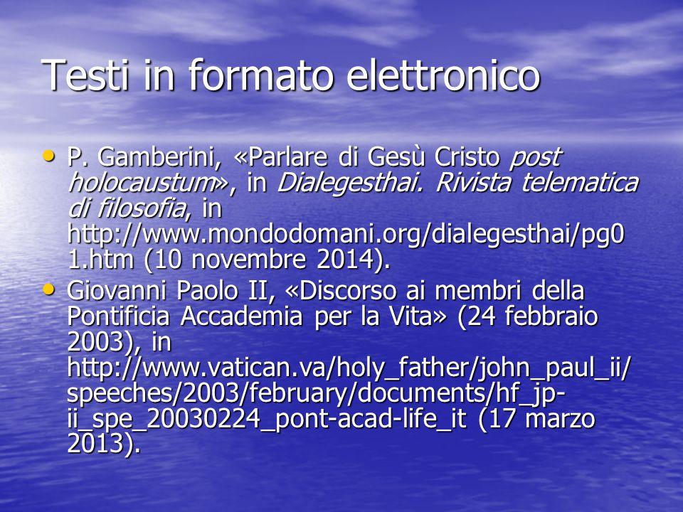 Testi in formato elettronico P. Gamberini, «Parlare di Gesù Cristo post holocaustum», in Dialegesthai. Rivista telematica di filosofia, in http://www.