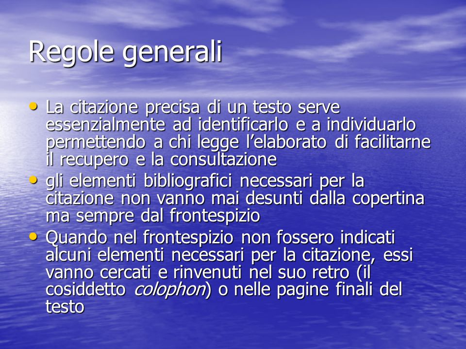 Regole generali La citazione precisa di un testo serve essenzialmente ad identificarlo e a individuarlo permettendo a chi legge l'elaborato di facilit