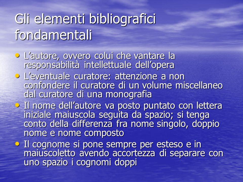 Gli elementi bibliografici fondamentali L'autore, ovvero colui che vantare la responsabilità intellettuale dell'opera L'autore, ovvero colui che vanta