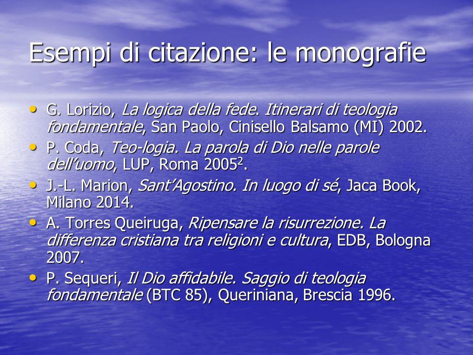 Esempi di citazione: le monografie G. Lorizio, La logica della fede. Itinerari di teologia fondamentale, San Paolo, Cinisello Balsamo (MI) 2002. G. Lo