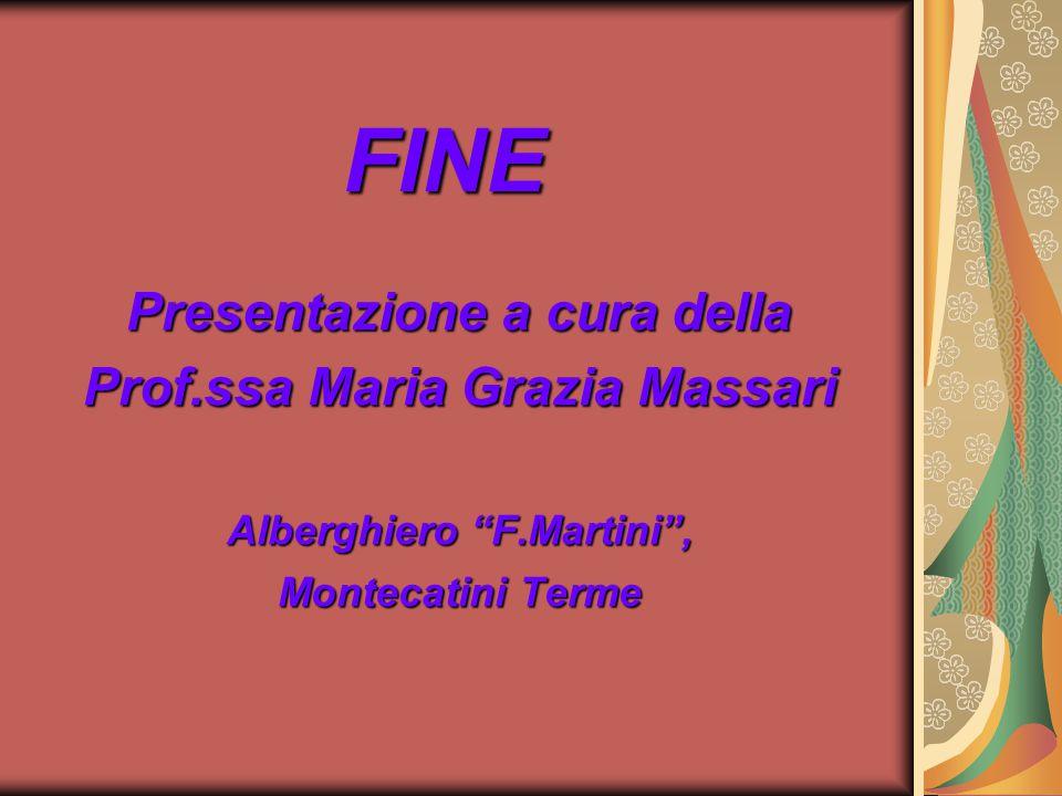 """FINE Presentazione a cura della Prof.ssa Maria Grazia Massari Alberghiero """"F.Martini"""", Montecatini Terme"""