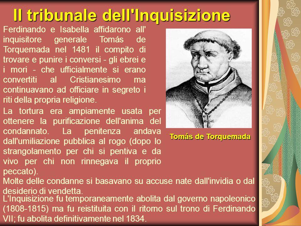 Il tribunale dell'Inquisizione Ferdinando e Isabella affidarono all' inquisitore generale Tomás de Torquemada nel 1481 il compito di trovare e punire