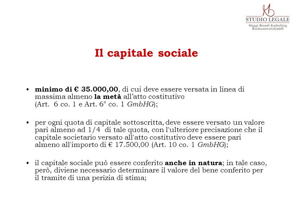 minimo di € 35.000,00, di cui deve essere versata in linea di massima almeno la metà all'atto costitutivo (Art. 6 co. 1 e Art. 6° co. 1 GmbHG ); per o