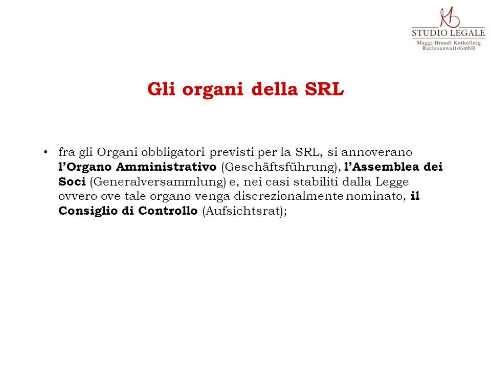 fra gli Organi obbligatori previsti per la SRL, si annoverano l'Organo Amministrativo (Geschäftsführung), l'Assemblea dei Soci (Generalversammlung) e,