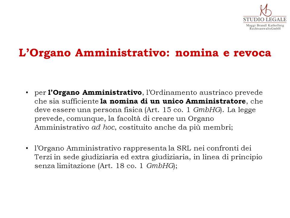 per l'Organo Amministrativo, l'Ordinamento austriaco prevede che sia sufficiente la nomina di un unico Amministratore, che deve essere una persona fisica (Art.