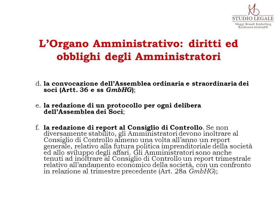 d. la convocazione dell'Assemblea ordinaria e straordinaria dei soci (Artt. 36 e ss GmbHG ) ; e. la redazione di un protocollo per ogni delibera dell'