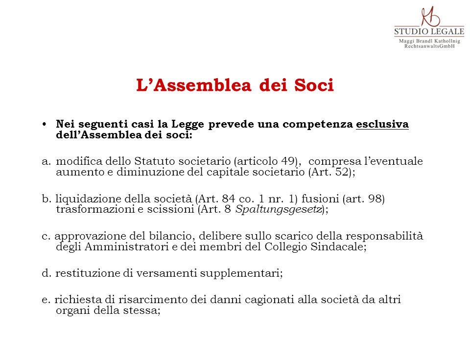 Nei seguenti casi la Legge prevede una competenza esclusiva dell'Assemblea dei soci: a.modifica dello Statuto societario (articolo 49), compresa l'eve