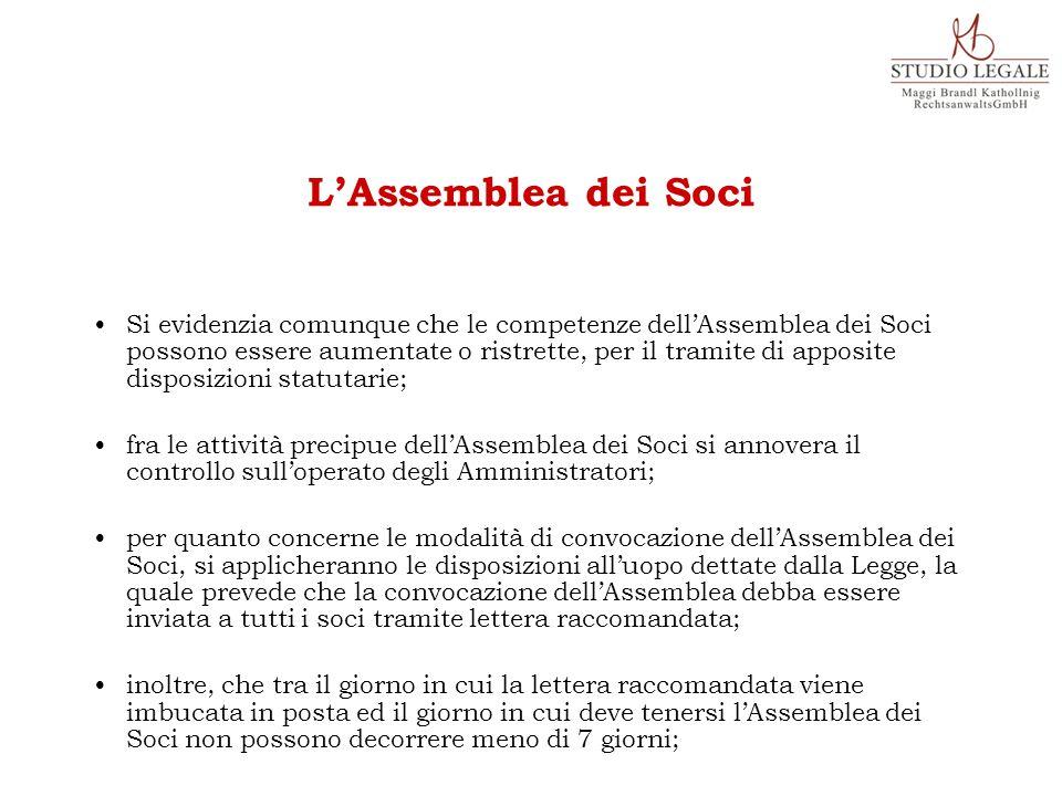 Si evidenzia comunque che le competenze dell'Assemblea dei Soci possono essere aumentate o ristrette, per il tramite di apposite disposizioni statutar
