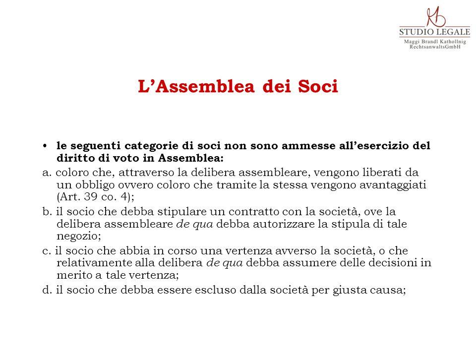 le seguenti categorie di soci non sono ammesse all'esercizio del diritto di voto in Assemblea: a. coloro che, attraverso la delibera assembleare, veng
