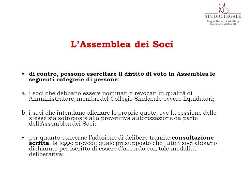 di contro, possono esercitare il diritto di voto in Assemblea le seguenti categorie di persone : a.i soci che debbano essere nominati o revocati in qu