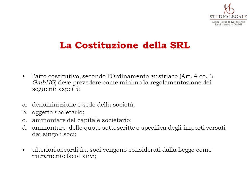 l'atto costitutivo, secondo l'Ordinamento austriaco (Art. 4 co. 3 GmbHG ) deve prevedere come minimo la regolamentazione dei seguenti aspetti; a. deno