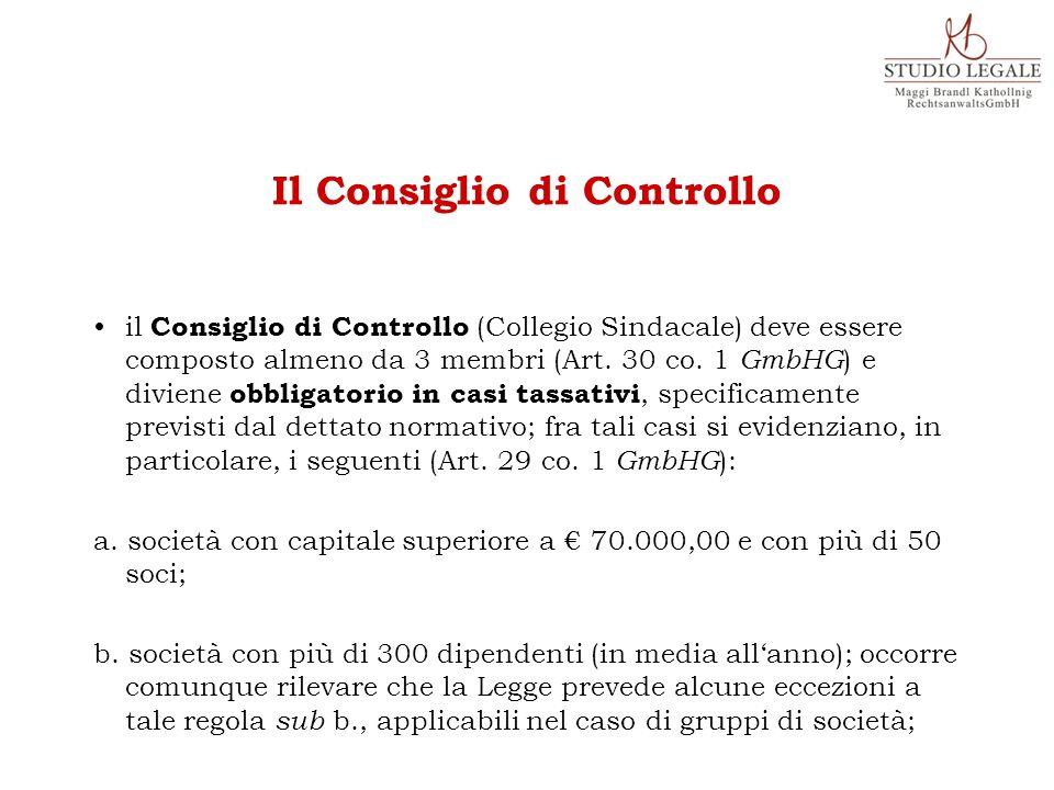 il Consiglio di Controllo (Collegio Sindacale) deve essere composto almeno da 3 membri (Art. 30 co. 1 GmbHG ) e diviene obbligatorio in casi tassativi