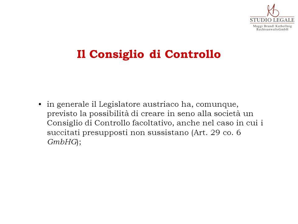 in generale il Legislatore austriaco ha, comunque, previsto la possibilità di creare in seno alla società un Consiglio di Controllo facoltativo, anche