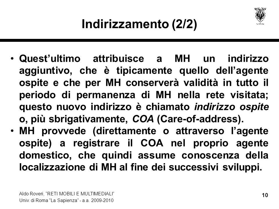 """Aldo Roveri, """"RETI MOBILI E MULTIMEDIALI"""" Univ. di Roma """"La Sapienza"""" - a.a. 2009-2010 10 Indirizzamento (2/2) Quest'ultimo attribuisce a MH un indiri"""