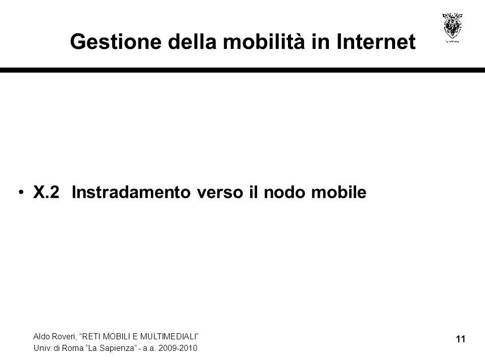 """Aldo Roveri, """"RETI MOBILI E MULTIMEDIALI"""" Univ. di Roma """"La Sapienza"""" - a.a. 2009-2010 11 Gestione della mobilità in Internet X.2 Instradamento verso"""