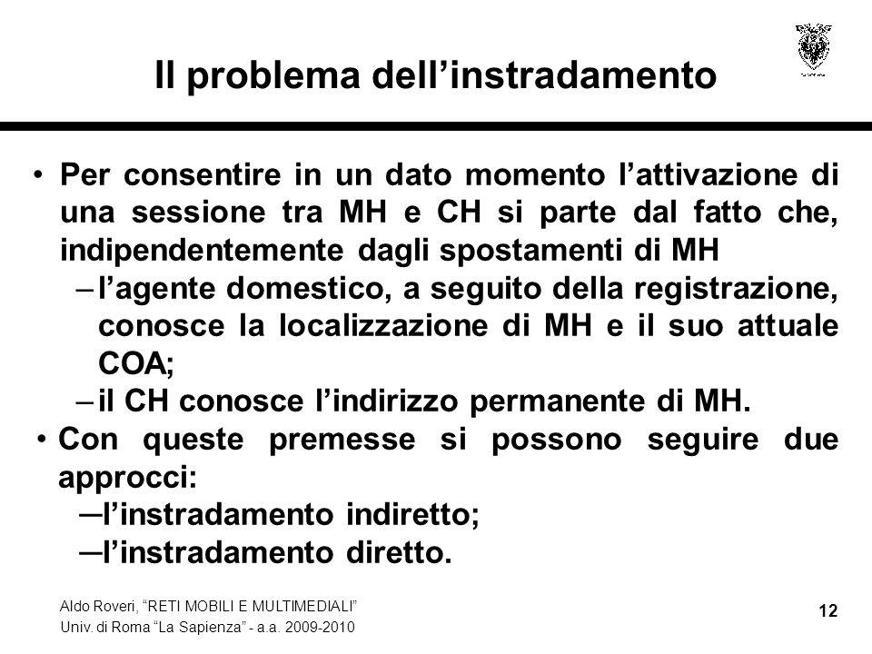 """Aldo Roveri, """"RETI MOBILI E MULTIMEDIALI"""" Univ. di Roma """"La Sapienza"""" - a.a. 2009-2010 12 Il problema dell'instradamento Per consentire in un dato mom"""