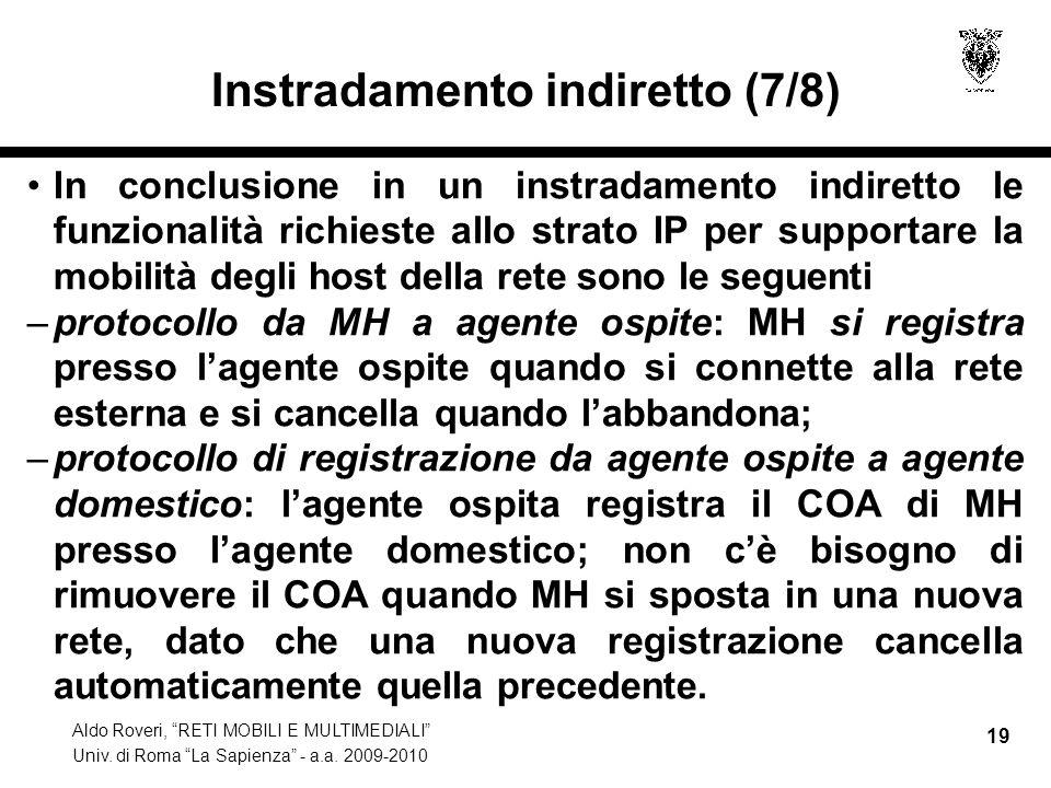 """Aldo Roveri, """"RETI MOBILI E MULTIMEDIALI"""" Univ. di Roma """"La Sapienza"""" - a.a. 2009-2010 19 Instradamento indiretto (7/8) In conclusione in un instradam"""