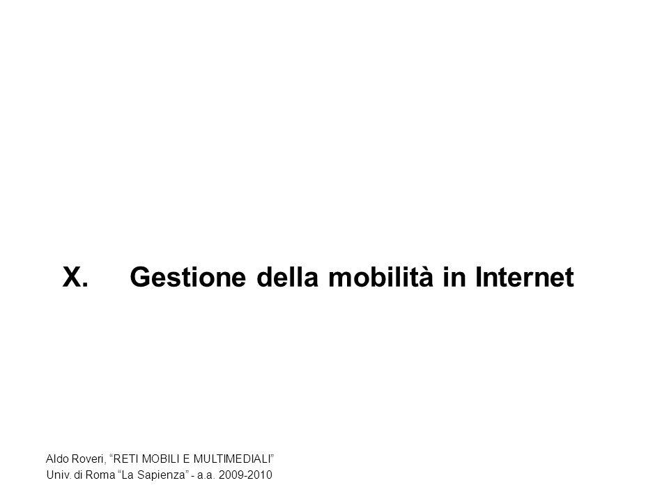 X.Gestione della mobilità in Internet Aldo Roveri, RETI MOBILI E MULTIMEDIALI Univ.