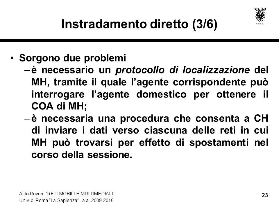 """Aldo Roveri, """"RETI MOBILI E MULTIMEDIALI"""" Univ. di Roma """"La Sapienza"""" - a.a. 2009-2010 23 Instradamento diretto (3/6) Sorgono due problemi –è necessar"""