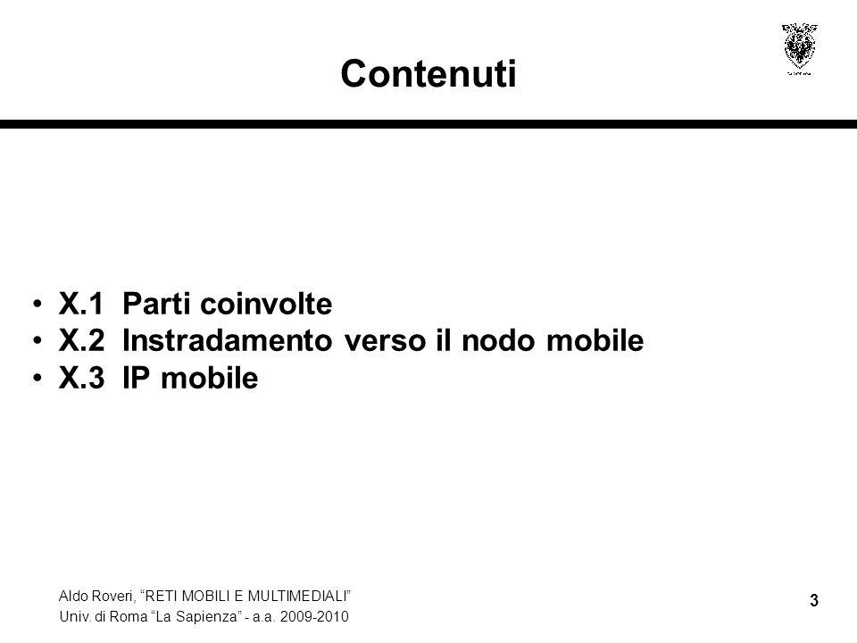"""Aldo Roveri, """"RETI MOBILI E MULTIMEDIALI"""" Univ. di Roma """"La Sapienza"""" - a.a. 2009-2010 3 Contenuti X.1 Parti coinvolte X.2 Instradamento verso il nodo"""