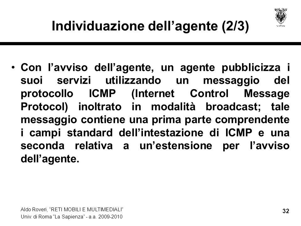 """Aldo Roveri, """"RETI MOBILI E MULTIMEDIALI"""" Univ. di Roma """"La Sapienza"""" - a.a. 2009-2010 32 Individuazione dell'agente (2/3) Con l'avviso dell'agente, u"""