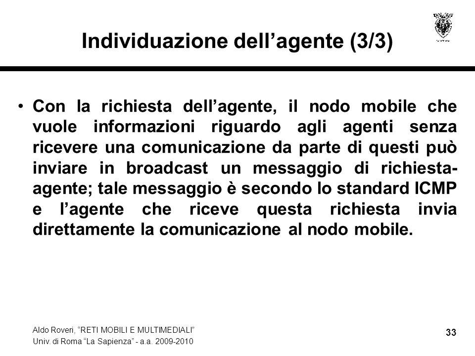 """Aldo Roveri, """"RETI MOBILI E MULTIMEDIALI"""" Univ. di Roma """"La Sapienza"""" - a.a. 2009-2010 33 Individuazione dell'agente (3/3) Con la richiesta dell'agent"""