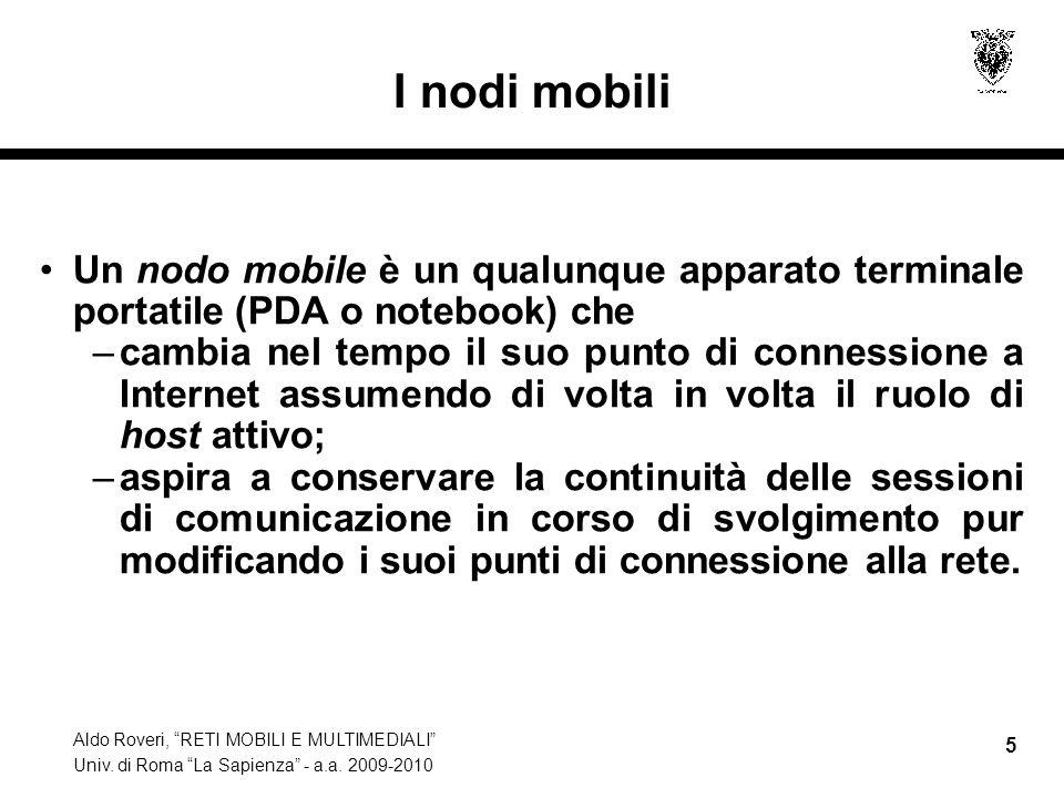 """Aldo Roveri, """"RETI MOBILI E MULTIMEDIALI"""" Univ. di Roma """"La Sapienza"""" - a.a. 2009-2010 5 I nodi mobili Un nodo mobile è un qualunque apparato terminal"""